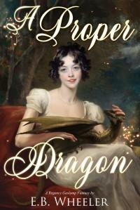 A Proper Dragon: A Regency Gaslamp Fantasy by E.B. Wheeler front cover